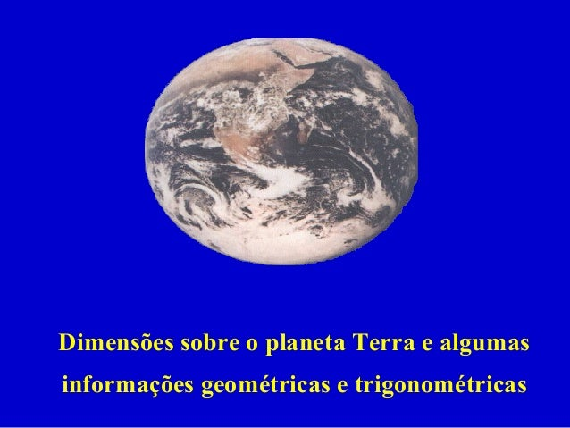 Dimensões sobre o planeta Terra e algumas informações geométricas e trigonométricas