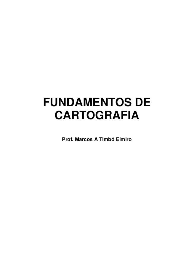 FUNDAMENTOS DE CARTOGRAFIA Prof. Marcos A Timbó Elmiro
