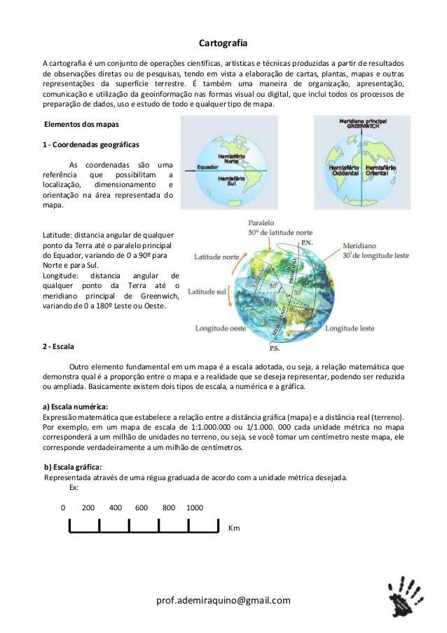 Cartografia A cartografia é um conjunto de operações científicas, artísticas e técnicas produzidas a partir de resultados ...