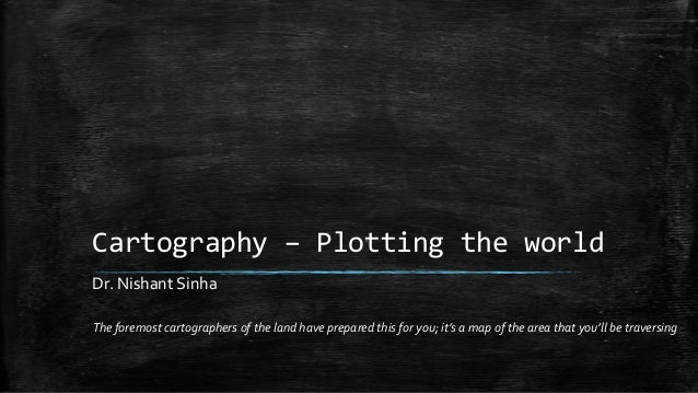 Cartography – Plotting the world The foremost cartographers of the land have prepared this for you; it's a map of the area...