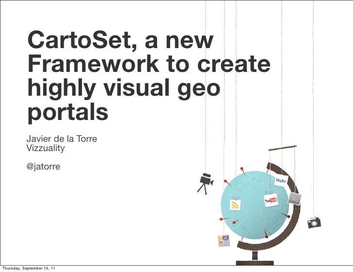 CartoSet, a new            Framework to create            highly visual geo            portals           Javier de la Torr...