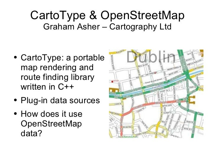 CartoType & OpenStreetMap Graham Asher – Cartography Ltd <ul><li>CartoType: a portable map rendering and route finding lib...