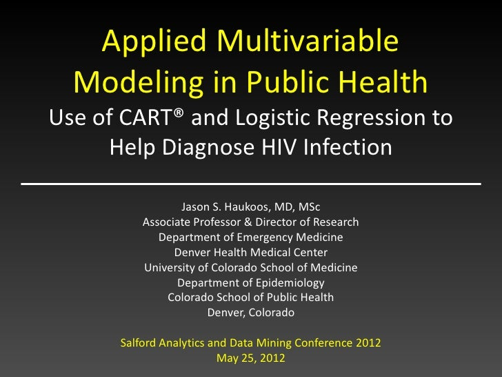 Applied Multivariable  Modeling in Public HealthUse of CART® and Logistic Regression to     Help Diagnose HIV Infection   ...