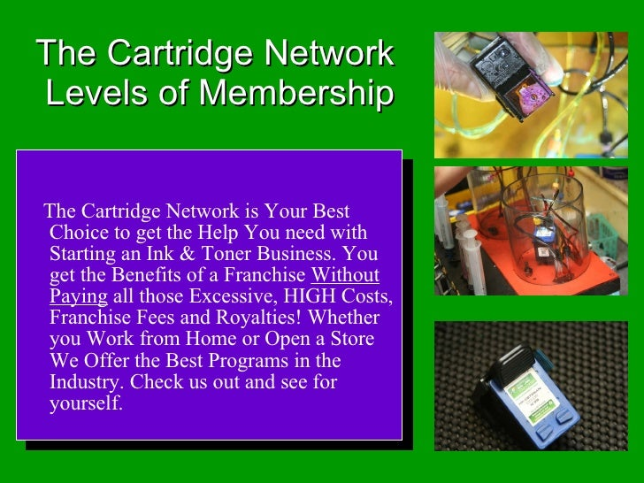 The Cartridge Network  Levels of Membership <ul><li>The Cartridge Network is Your Best Choice to get the Help You need wit...