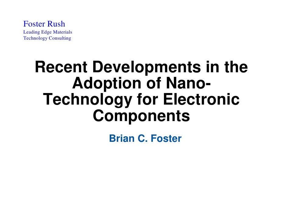 Foster Rush Leading Edge Materials Technology Consulting          Recent Developments in the          Adoption of Nano-   ...