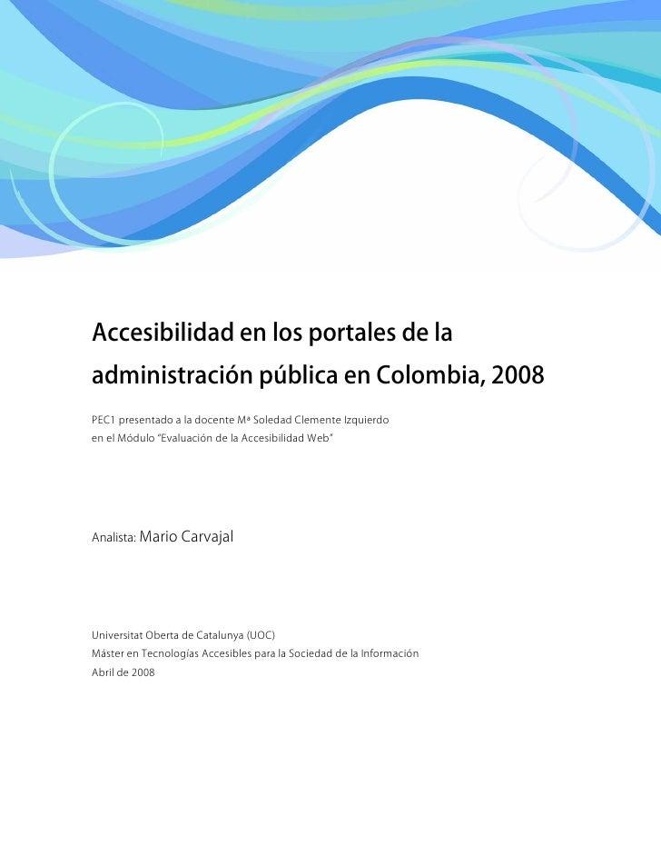 Accesibilidad en los portales de la administración pública en Colombia, 2008 PEC1 presentado a la docente Mª Soledad Cleme...