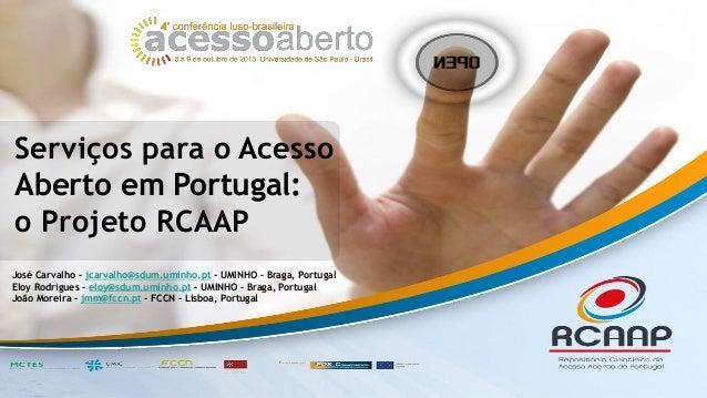 Serviços para o Acesso Aberto em Portugal: o Projeto RCAAP José Carvalho – jcarvalho@sdum.uminho.pt - UMINHO – Braga, Port...