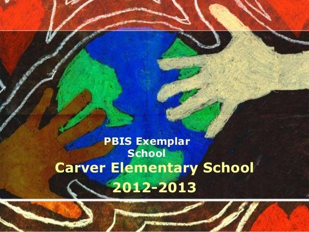 PBIS Exemplar School Carver Elementary School 2012-2013