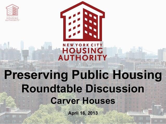 Preserving Public Housing  Roundtable Discussion       Carver Houses          April 16, 2013