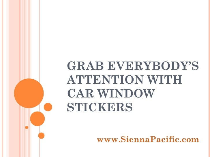GRAB EVERYBODY'S ATTENTION WITH CAR WINDOW STICKERS www.SiennaPacific.com