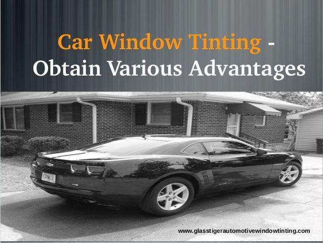 CarWindowTintingObtainVariousAdvantages             www.glasstigerautomotivewindowtinting.com