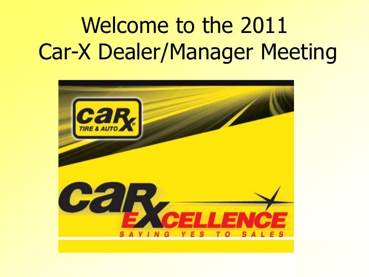 Welcome to the 2011 <br /> Car-X Dealer/Manager Meeting<br />