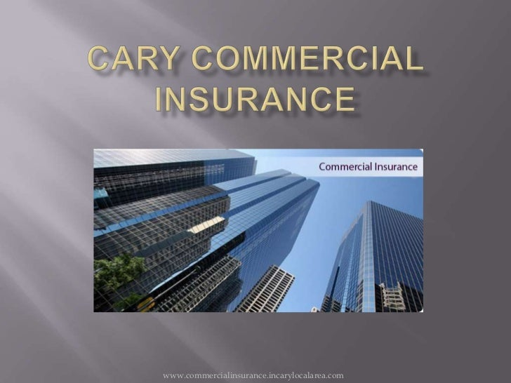 CARY Commercial insurance<br />www.commercialinsurance.incarylocalarea.com<br />