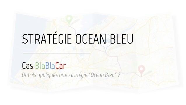 """Cas BlaBlaCar Ont-ils appliqués une stratégie """"Océan Bleu"""" ? STRATÉGIE OCEAN BLEU"""