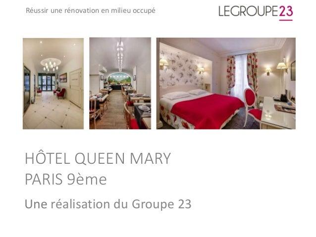 HÔTEL QUEEN MARY PARIS 9ème Une réalisation du Groupe 23 Réussir une rénovation en milieu occupé