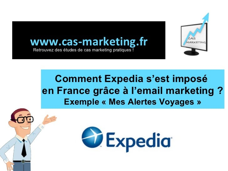 Comment Expedia s'est imposé  en France grâce à l'email marketing ? Exemple «Mes Alertes Voyages» www.cas-marketing.fr R...