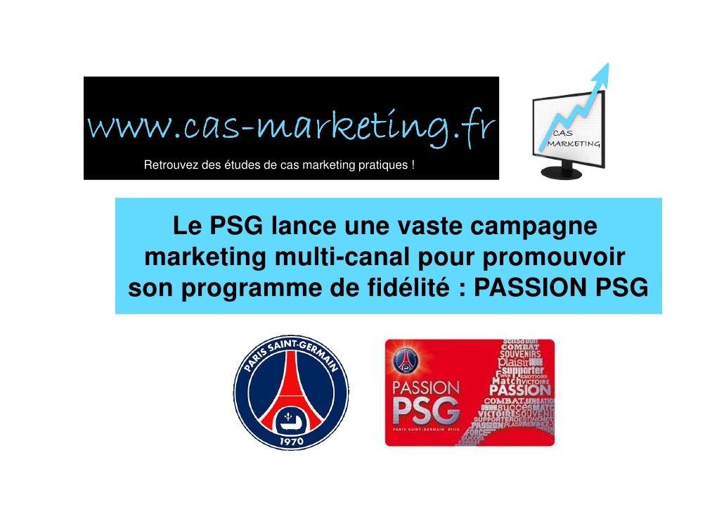 www.cas- www.cas-marketing.fr   Retrouvez des études de cas marketing pratiques !         Le PSG lance une vaste campagne ...