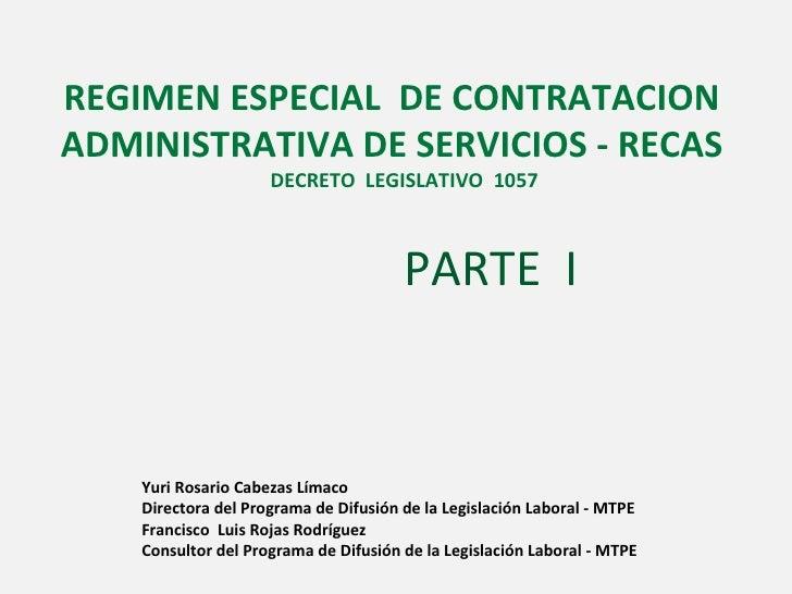 REGIMEN ESPECIAL  DE CONTRATACION ADMINISTRATIVA DE SERVICIOS - RECAS DECRETO  LEGISLATIVO  1057 PARTE  I Yuri Rosario Cab...