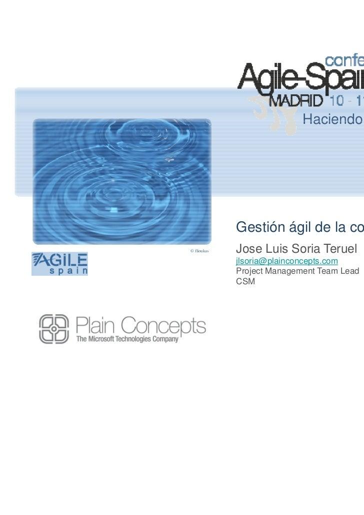 Haciendo realidad la agilidad             Gestión ágil de la configuración© flioukas   Jose Luis Soria Teruel             ...