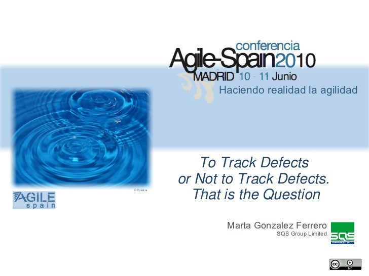 Haciendo realidad la agilidad                To Track Defects             or Not to Track Defects.               That is t...