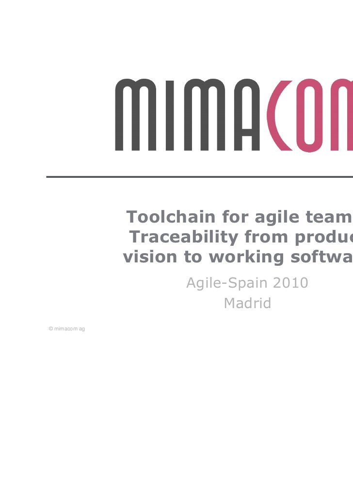 Toolchain for agile teams:                Traceability from product               vision to working software              ...