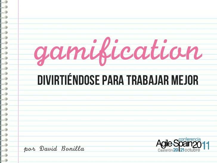 gamification    DIVIRTIÉNDOSE para trabajar mejorpor David Bonilla