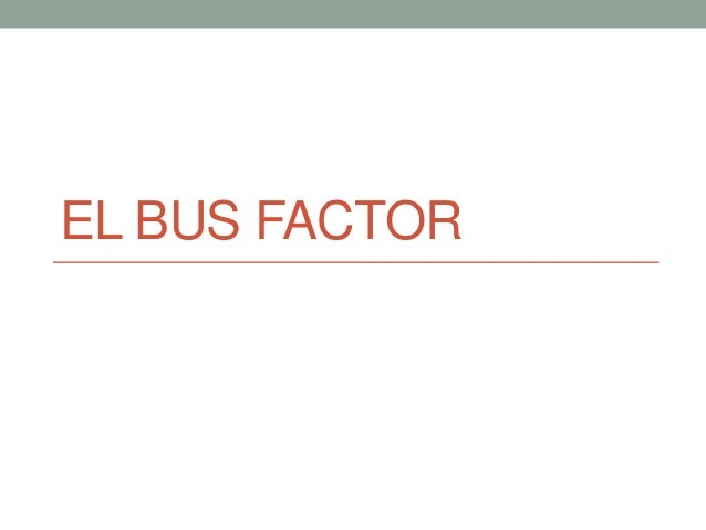 EL BUS FACTOR