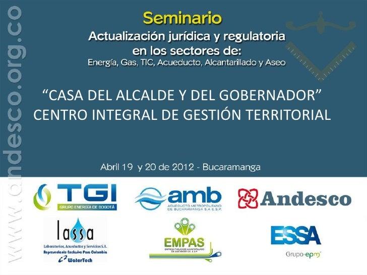 """""""CASA DEL ALCALDE Y DEL GOBERNADOR""""CENTRO INTEGRAL DE GESTIÓN TERRITORIAL"""