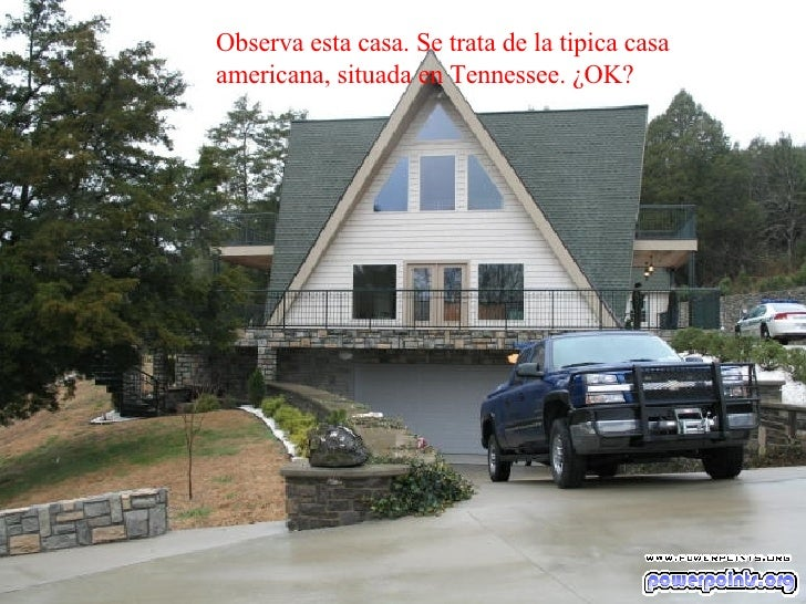 Observa esta casa. Se trata de la tipica casa americana, situada en Tennessee. ¿OK?