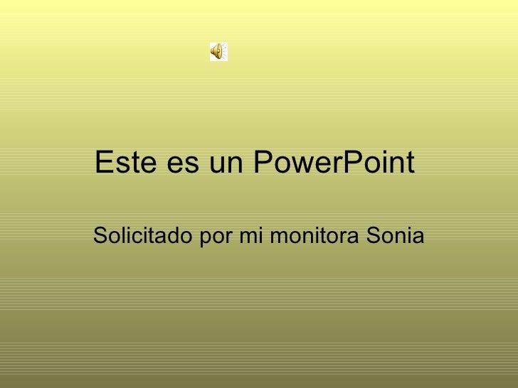 Este es un PowerPoint  Solicitado por mi monitora Sonia