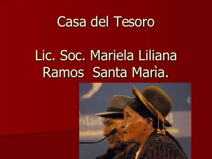 Casa del Tesoro Lic. Soc. Mariela Liliana Ramos  Santa Marìa.