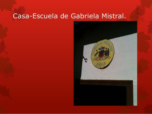 Casa-Escuela de Gabriela Mistral.