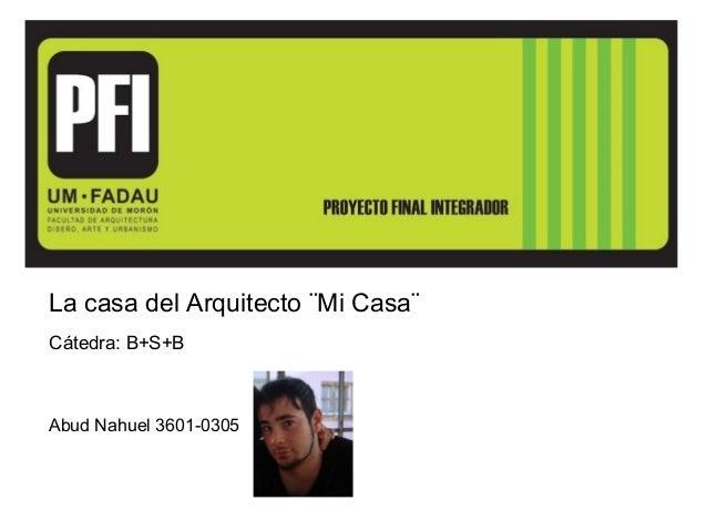 La casa del Arquitecto ¨Mi Casa¨Cátedra: B+S+BAbud Nahuel 3601-0305