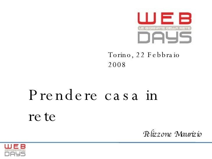 Prendere casa in rete Torino, 22 Febbraio 2008 Pelizzone Maurizio