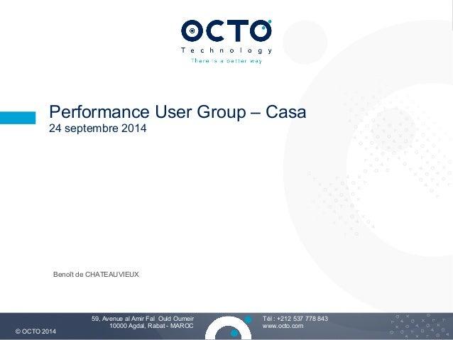 1  Performance User Group – Casa  24 septembre 2014  Tél : +212 537 778 843  www.octo.com  Benoît de CHATEAUVIEUX  © OCTO ...