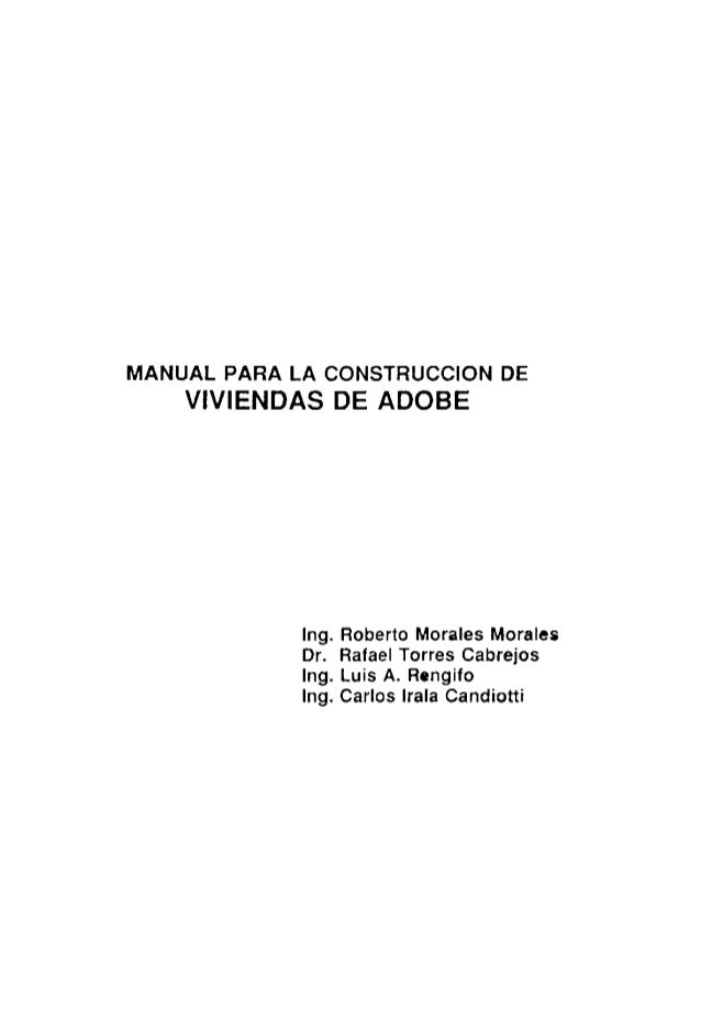 MANUAL PARA LA CONSTRUCCION DE VIVIENDAS DE ADOBE  Ing.  Roberto Morales Morales Dr.  Rafael Torres Cabrejos Ing.  Luis A....