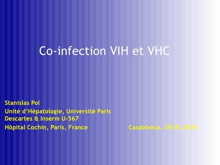 Co-infection VIH et VHC Stanislas Pol Unité d'Hépatologie, Université Paris Descartes & Inserm U-567 Hôpital Cochin, Paris...