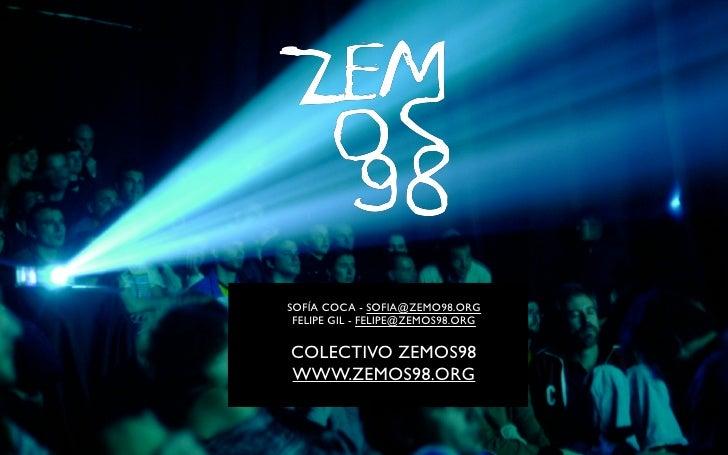SOFÍA COCA - SOFIA@ZEMO98.ORG  FELIPE GIL - FELIPE@ZEMOS98.ORG  COLECTIVO ZEMOS98 WWW.ZEMOS98.ORG