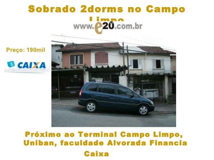 Sobrado 2dorms no Campo Limpo Próximo ao Terminal Campo Limpo,  Uniban, faculdade Alvorada Financia Caixa  Preço: 190mil