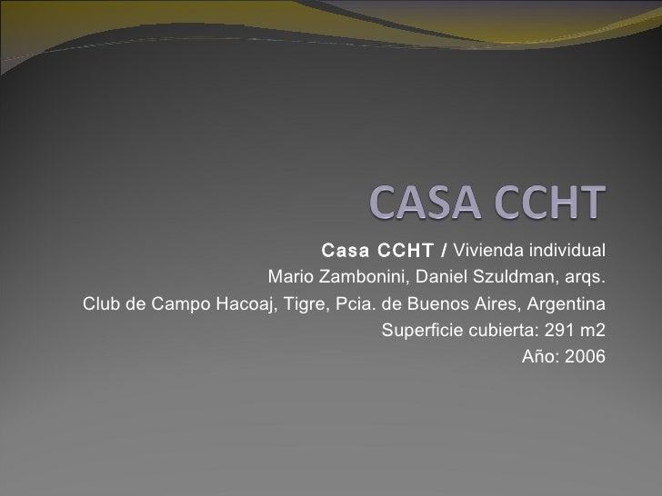 Casa CCHT /  Vivienda individual Mario Zambonini, Daniel Szuldman, arqs. Club de Campo Hacoaj, Tigre, Pcia. de Buenos Aire...
