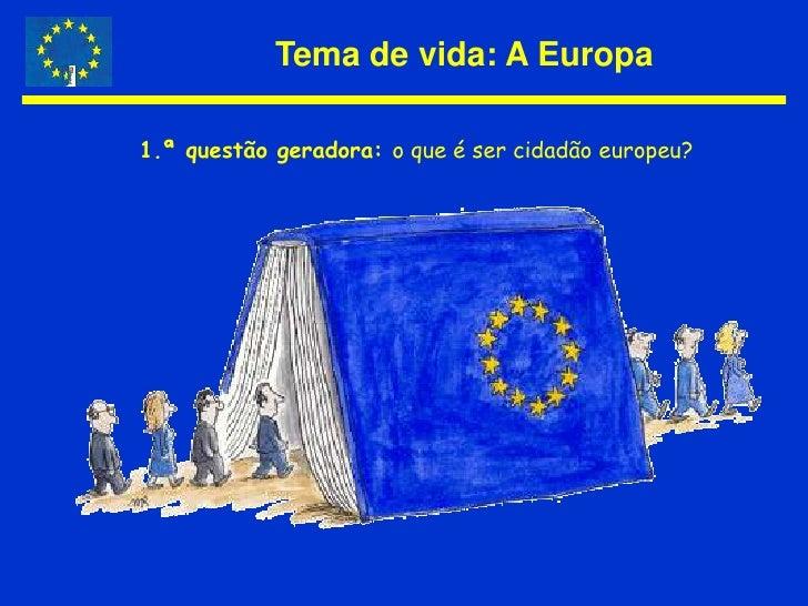 Tema de vida: A Europa<br />1.ª questão geradora: o que é ser cidadão europeu? <br />