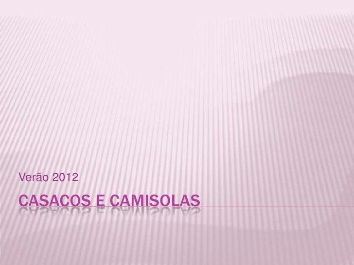 Verão 2012CASACOS E CAMISOLAS