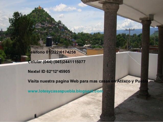 Teléfono 01(222)6174258 Celular (044) (045)2441115077 Nextel ID 62*12*45905 Visita nuestra pagina Web para mas casas en At...
