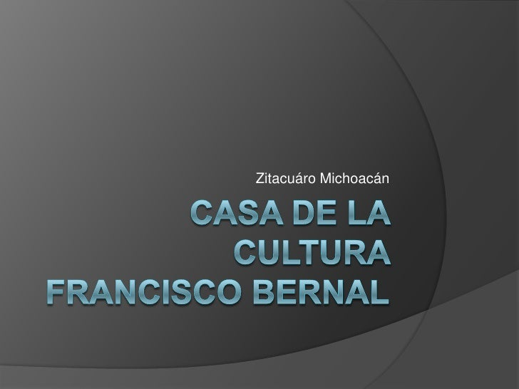 Casa de la cultura  francisco Bernal<br />Zitacuáro Michoacán <br />