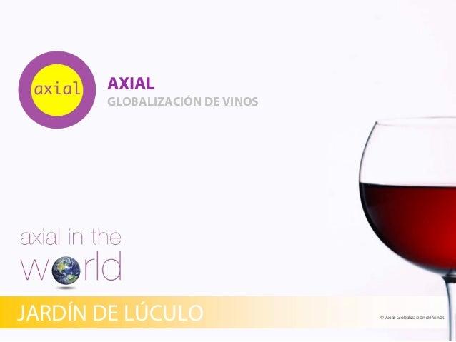 AXIAL GLOBALIZACIÓN DE VINOS © Axial Globalización de VinosJARDÍN DE LÚCULO