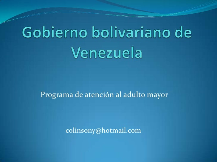Gobierno bolivariano de Venezuela<br />Programa de atención al adulto mayor<br />colinsony@hotmail.com<br />