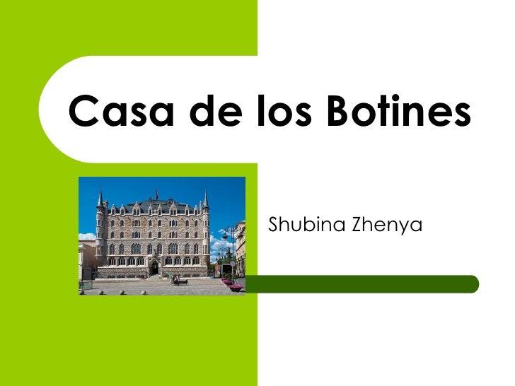 Casa de los Botines Shubina Zhenya