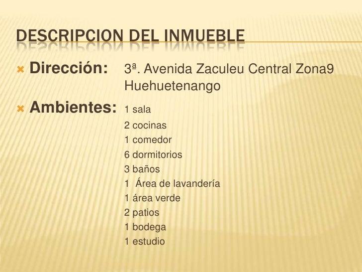 DESCRIPCION DEL INMUEBLE<br />Dirección:3ª. Avenida Zaculeu Central Zona9             Huehuetenango<br />Ambientes: 1...