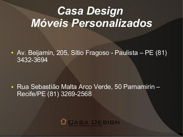 Casa Design  Móveis Personalizados  ● Av. Beijamin, 205, Sítio Fragoso - Paulista – PE (81)  3432-3694  ● Rua Sebastião Ma...