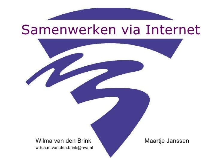 Samenwerken via Internet Wilma van den Brink  Maartje Janssen [email_address]